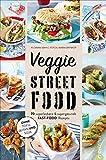 Veggie Streetfood. 70 superleckere & supergesunde Fast-Food-Rezepte. Ohne Tofu, Seitan und Soja. Vegetarische Street- u. Fastfood Gerichte schnell & einfach zubereitet. Das ultimative Veggie Kochbuch