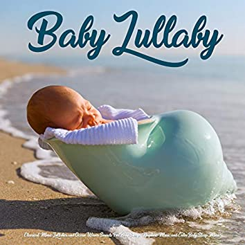 Baby Lullaby: Classical Music Lullabies and Ocean Waves Sounds For Baby Sleep, Naptime Music and Calm Baby Sleep Music