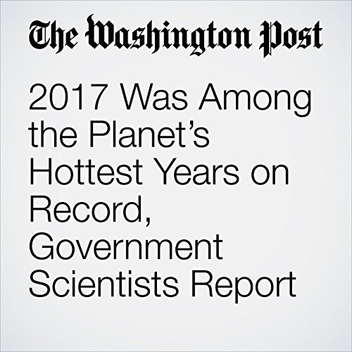 2017 Was Among the Planet's Hottest Years on Record, Government Scientists Report copertina