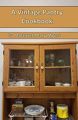 A Vintage Pantry Cookbook by [Margaret Mary Myers]