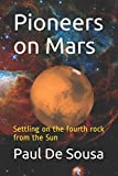 Pioneers on Mars: Settling on the fourth rock from the Sun