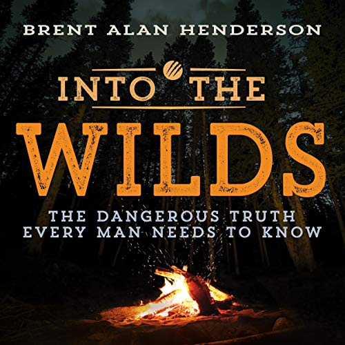 Into the Wilds: The Dangerous Truth Every Man Needs to Know Titelbild