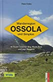 Wanderregion Ossola und Simplon: 35 Touren zwischen Brig, Monte Rosa und Lago Maggiore: 40 Touren zwischen Brig, Monte Rosa und Lago Maggiore
