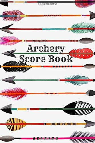 Archery Score Book: Fundamentals Practice Log;Individual Sport Archery Training Notebook;Archery For Beginners Score Logbook;A Scoring Helper; Athletes and Coaches Logbook
