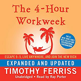 The 4-Hour Workweek: Escape 9-5, Live Anywhere, and Join the New Rich (Expanded and Updated)                   Written by:                                                                                                                                 Timothy Ferriss                               Narrated by:                                                                                                                                 Ray Porter                      Length: 13 hrs and 1 min     340 ratings     Overall 4.5