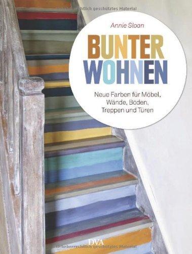 Bunter wohnen: Neue Farben für Möbel, Wände, Böden, Treppen und Türen by Wiebke Krabbe(30. September 2013)