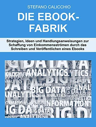 DIE EBOOK-FABRIK. Strategien, Ideen und Handlungsanweisungen zur Schaffung von...