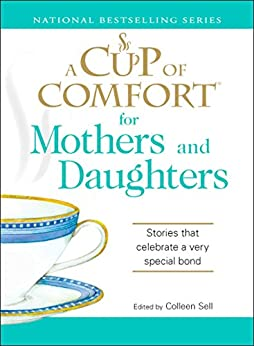 A Cup of Comfort for Mothers and Daughters: Stories that celebrate a very special bond by [Colleen Sell]