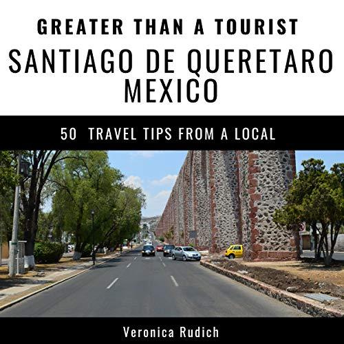 Couverture de Greater Than a Tourist: Santiago de Queretaro, Mexico