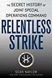 Relentless Strike: The Secret History of Joint Special Operations Command (English Edition)