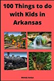 100 Things to do with Kids in Arkansas