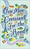 One More Croissant for the Road: An absolute must-read from one of the greatest food writers of our...
