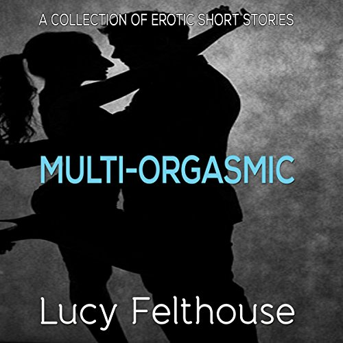 Multi-Orgasmic: A Collection of Erotic Short Stories cover art
