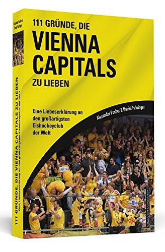 111 Gründe, die Vienna Capitals zu lieben: Eine Liebeserklärung an den großartigsten Eishockeyclub der Welt