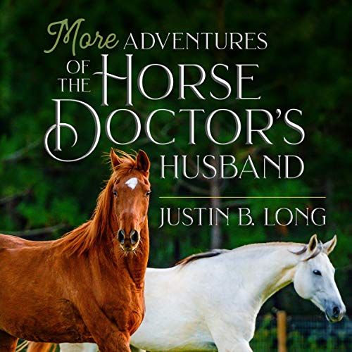 More Adventures of the Horse Doctor's Husband Audiobook By Justin B. Long cover art