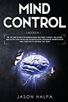 Mind Control: 2 Books in 1. The Art and Science of Manipulation and Mind Control. The Secrets and Tactics That People use For Motivation, Persuasion, Manipulation and Coercion to Get What They Want.