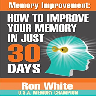 Memory Improvement     How to Improve Your Memory in Just 30 Days              By:                                                                                                                                 Ron White                               Narrated by:                                                                                                                                 Sean Pratt                      Length: 4 hrs and 19 mins     412 ratings     Overall 4.4