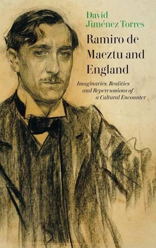 Ramiro de Maeztu and England: Imaginaries, Realities and Repercussions  of a Cultural Encounter: 363 (Coleccion Tamesis: Serie A, Monografias)