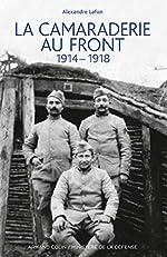 La camaraderie au front - 1914-1918 d'Alexandre Lafon