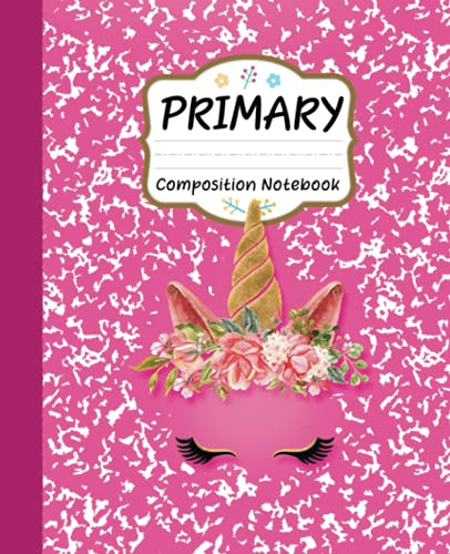 Primary Composition Notebook: unicorn notebookPrimary Story Journal with Wide Line and Picture Space for kids I composition notebooks wide ruled I Grades K-2 Kindergarten I girls and Boys school