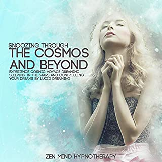 Snoozing Through the Cosmos and Beyond: Sleep Hypnosis and Meditation for Cosmic Voyage Dreaming, Sleeping in the Stars and Controlling Your Dreams by ... Dreaming (Intended for OBE Sleep Experience) cover art