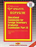 Educational Commission for Foreign Veterinary Graduates Examination, Part III: Intensive Preparation for Part III of the Examination Including ... Diagnosis, Medicine, Surgery (Admission Test) - National Learning Corporation