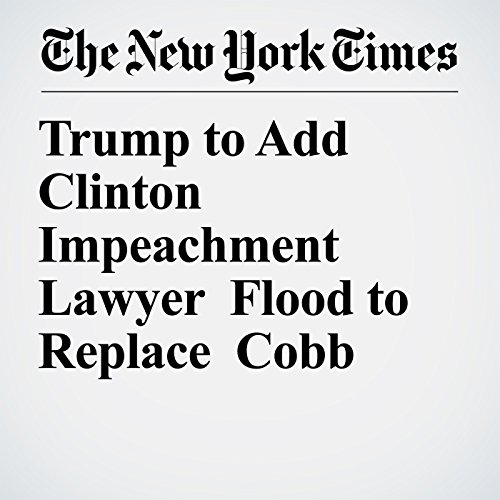 Trump to Add Clinton Impeachment Lawyer Flood to Replace Cobb copertina