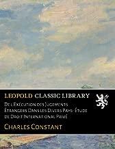 De l'Exécution des Jugements Ètrangers Dans les Divers Pays: Étude de Droit International Privé (French Edition)
