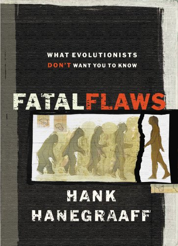 Fatal Flaws: What Evolutionists Don't Want You to Know by [Hank Hanegraaff, Phillip E. Johnson]