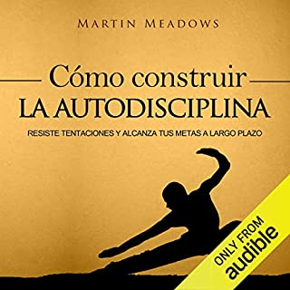 Cómo Construir la Autodisciplina [How to Build Self-Discipline]     Resiste Tentaciones y Alcanza Tus Metas a Largo Plazo [Resist Temptations and Achieve Your Long-Term Goals]              By:                                                                                                                                 Martin Meadows                               Narrated by:                                                                                                                                 Nicolas Villanueva                      Length: 1 hr and 34 mins     791 ratings     Overall 4.4