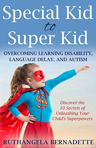 Special Kid to Super Kid: Overcoming Learning Disability, Language Delay, and Autism (English Edition) eBook: Bernadette, Ruthangela: Amazon.es: Tienda Kindle