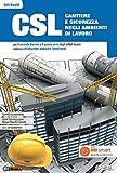 CSL cantiere e sicurezza negli ambienti di lavoro. Con Quaderno per lo sviluppo delle competenze. Per il secondo biennio e quinto anno degli Ist. ... Con ebook. Con espansione online