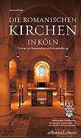Die Romanischen Kirchen in Kln: Fhrer zu Geschichte und Ausstattung