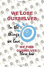 We Lose Ourselves In The Things We Love We Find Ourselves There Too: Archery Notebook Journal Composition Blank Lined Diary Notepad 120 Pages Paperback