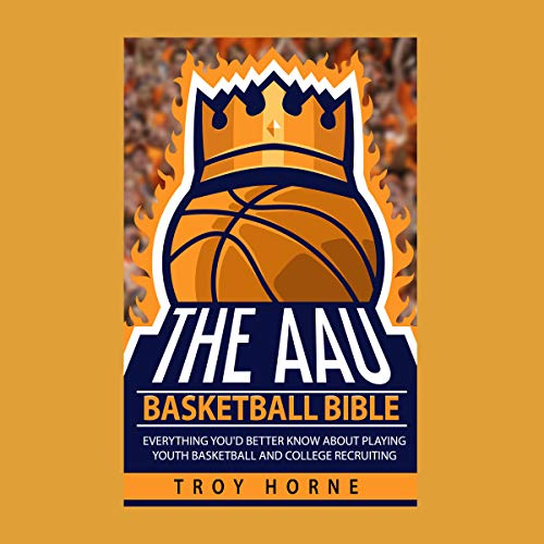 The AAU Basketball Bible: Everything You'd Better Know About Playing Youth Basketball and College Recruiting audiobook cover art