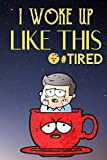 I Woke Up Like This Tired: Red Coffee Cup With Sleepy Man In It Funny Cute Journal Notebook For Girls and Boys of All Ages. Great Gag Gift or Surprise ... Christmas, Graduation and During Holidays