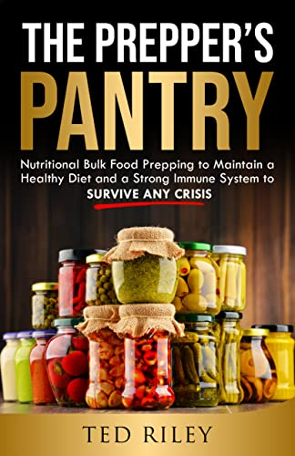The Prepper's Pantry: Nutritional Bulk Food Prepping to Maintain a Healthy Diet and a Strong Immune System to Survive Any Crisis (English Edition)