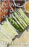Le livre de cuisine de la fête en Chine: Le goût exotique d'une alimentation saine. Pour les débutants et les avancés et pour tous les régimes. (French Edition)