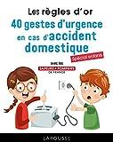 Les règles d'or - 40 gestes d'urgence en cas d'accident domestique: Tout connaître des gestes qui sauvent (2019)