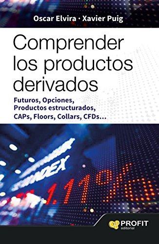 Comprender los productos derivados: FUTUROS, OPCIONES, PRODUCTOS ESTRUCTURADOS, CAPS, FLOORS, COLLARS, CFDS