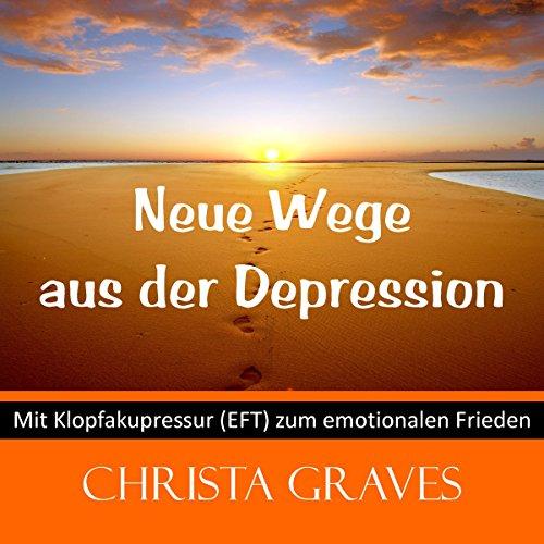 Neue Wege aus der Depression (Mit Klopfakupressur zum emotionalen Frieden) audiobook cover art