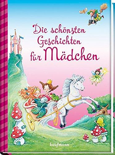 Die schönsten Geschichten für Mädchen (Das Vorlesebuch mit verschiedenen Geschichten für Kinder ab 5 Jahren)