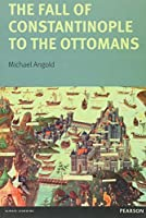 The Fall of Constantinople to the Ottomans: Context and Consequences (Turning Points)