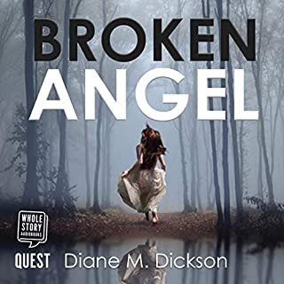 Broken Angel                   By:                                                                                                                                 Diane Dickson                               Narrated by:                                                                                                                                 Esther Wane                      Length: 6 hrs and 14 mins     4 ratings     Overall 4.0