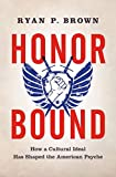 Honor Bound: How a Cultural Ideal Has Shaped the American Psyche
