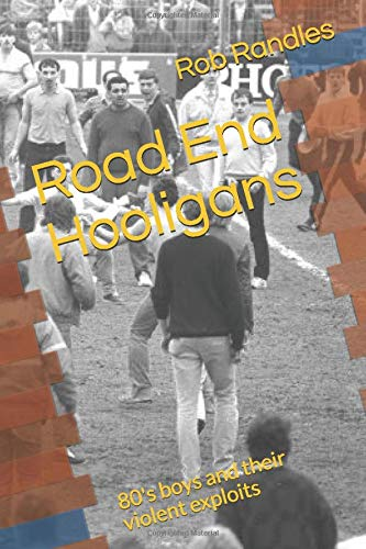 Road End Hooligans: 80's boys and their violent exploits
