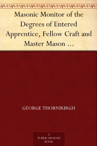 Masonic Monitor of the Degrees of Entered Apprentice, Fellow Craft and Master Mason together with the Ceremony of Installation, Laying Corner Stones, Dedications, Masonic Burial, Etc.
