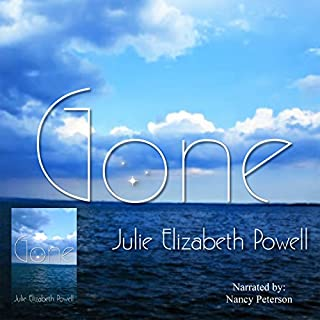 Gone                   By:                                                                                                                                 Julie Elizabeth Powell                               Narrated by:                                                                                                                                 Nancy Peterson                      Length: 8 hrs and 10 mins     9 ratings     Overall 3.8