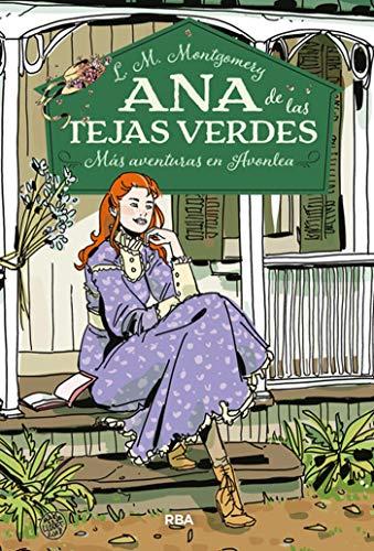 Ana de las Tejas Verdes #4. Más aventuras en Avonlea (INOLVIDABLES)