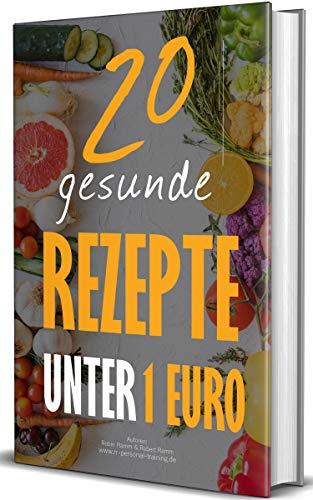 20 gesunde Rezepte unter 1 Euro: Das Kochbuch für eine...